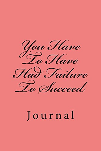 You Have To Have Had Failure To Succeed: Journal por Wild Pages Press