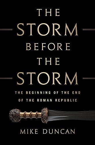The Storm Before the Storm: The Beginning of the End of the Roman Republic (Antike Duncan)