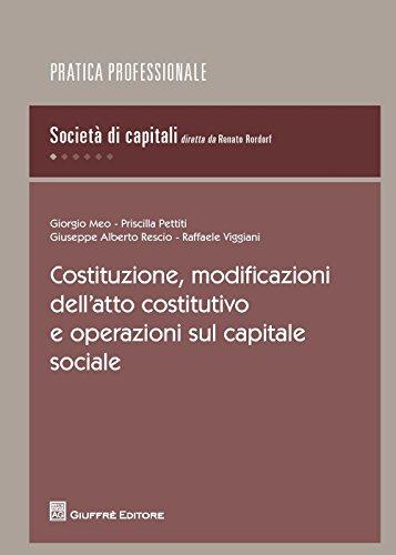 Costituzione, modificazioni dell'atto costitutivo e operazioni sul capitale sociale
