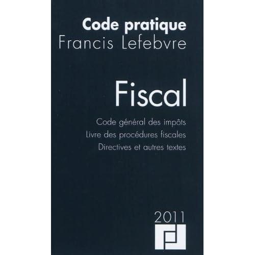 Code pratique fiscal : Code général des impôts, livre des procédures fiscales, directives et autres textes de Francis Lefebvre (22 avril 2011) Broché