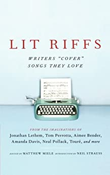 Lit Riffs: A Collection of Original Stories Inspired by Songs (English Edition) par [Lethem, Jonathan, Perrotta, Tom, Bangs, Lester, Bender, Aimee, Davis, Amanda, Pollack, Neal, Leroy, J. T., Julavitz, Heidi, Touré]