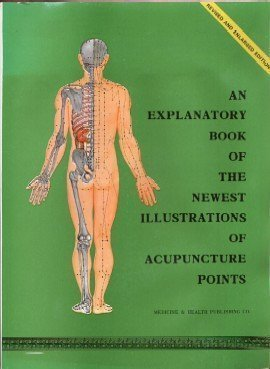 An Explanatory Book of the Newest Illustrations of Acupuncture Points