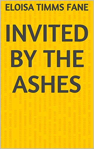 Invited By The Ashes (Finnish Edition) por Eloisa Timms Fane