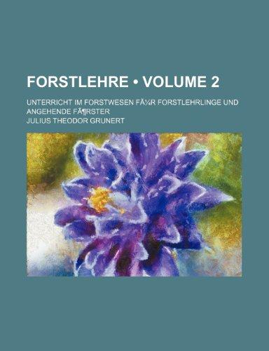 Forstlehre (Volume 2); Unterricht Im Forstwesen Fã1/4r Forstlehrlinge Und Angehende Fã¶rster