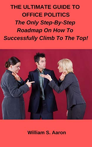 PDF Descargar The Ultimate Guide to Office Politics!: The Only Step-By-Step Roadmap On How To Successfully Climb To The Top!
