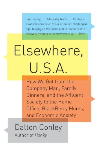 Elsewhere, U.S.A: How We Got from the Company Man, Family Dinners, and the Affluent Society to the Home Office, BlackBerry Moms,and Economic Anxiety by Dalton Conley (2010-04-06)