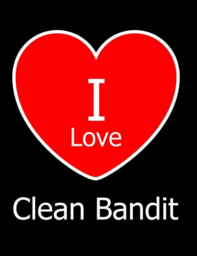 I Love Clean Bandit: Large Black Notebook/Journal for Writing 100 Pages, Clean Bandit Gift for Girls, Boys, Women and Men