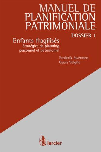 Enfants fragilisés: Stratégies de planning personnel et patrimonial (Manuel de planification patrimoniale t. 1) par Frederik Swennen