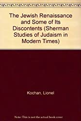 The Jewish Renaissance and Some of Its Discontents (Sherman Studies of Judaism in Modern Times) by Lionel Kochan (1992-09-10)