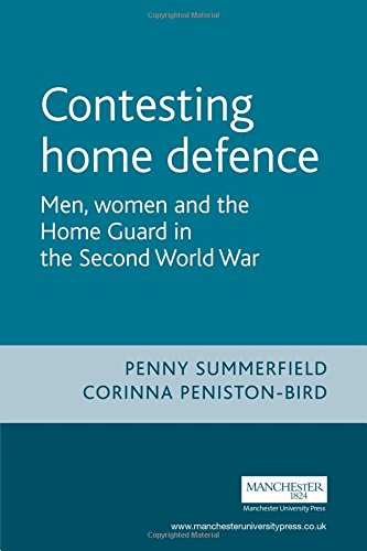 Contesting Home Defense: Men, Women, and the Home Guard in the Second World War (Cultural History of Modern War)