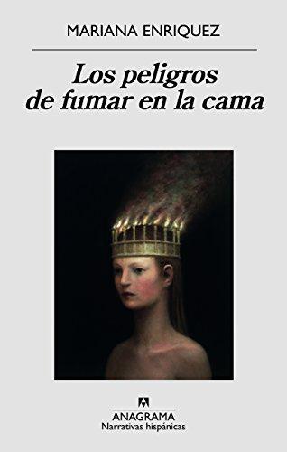 Los peligros de fumar en la cama (Narrativas Hispanicas nº 580) por Mariana Enriquez