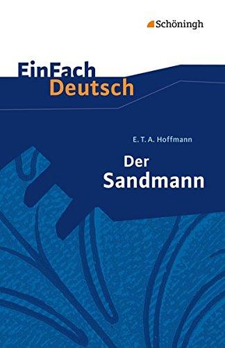 einfach deutsch der sandmann EinFach Deutsch Textausgaben: E.T.A. Hoffmann: Der Sandmann: Erzählung. Gymnasiale Oberstufe