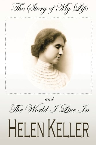 THE STORY OF MY LIFE and THE WORLD I LIVE IN (Classic Biography Series)