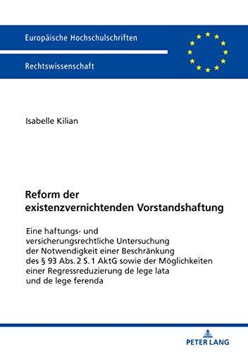 Reform der existenzvernichtenden Vorstandshaftung: Eine haftungs- und versicherungsrechtliche Untersuchung der Notwendigkeit einer Beschraenkung des § ... Hochschulschriften Recht 5983)