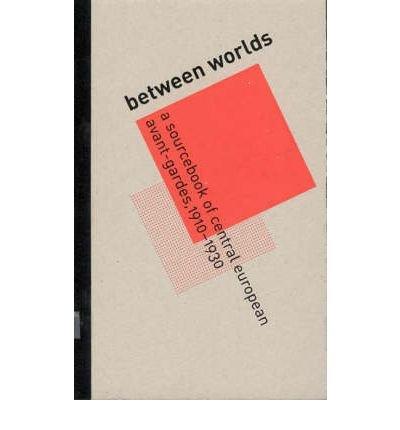 [(Between Worlds: A Sourcebook of Central European Avant-Gardes 1910-1930 )] [Author: Timothy O. Benson] [Jun-2002]