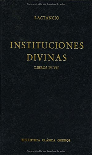 Instituciones divinas libros iv-vii (B. BÁSICA GREDOS) por Lactancio