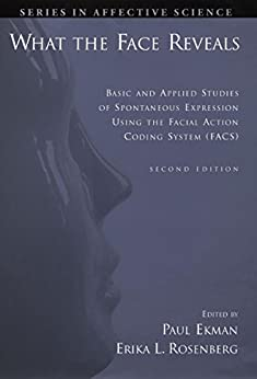 What the Face Reveals: Basic and Applied Studies of Spontaneous Expression Using the Facial Action Coding System (FACS) (Series in Affective Science) von [Ekman, Paul, Erika L. Rosenberg]