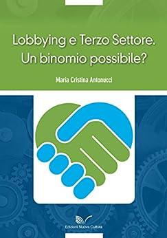 Lobbying e Terzo Settore. Un binomio possibile? di [Maria Cristina Antonucci]
