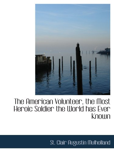 The American Volunteer, the Most Heroic Soldier the World has Ever Known