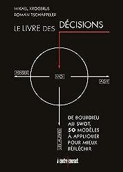 Le livre des décisions : de Bourdieu au SWOT, 50 modèles à appliquer pour mieux réfléchir (ZEN BUSINESS)