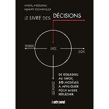 Le livre des décisions: De Bourdieu au SWOT, 50 modèles à appliquer pour mieux réfléchir