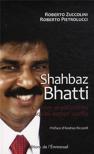Shahbaz Bhatti. Chrétien et Pakistanais jusqu'au dernier souffle