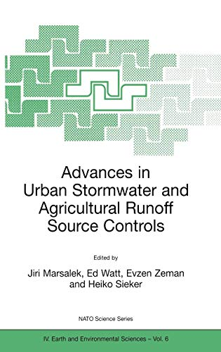 Advances in Urban Stormwater and Agricultural Runoff Source Controls: Proceedings of the NATO Advanced Research Workshop on Source Control Measures ... 2000 (Nato Science Series: IV: (6), Band 6)