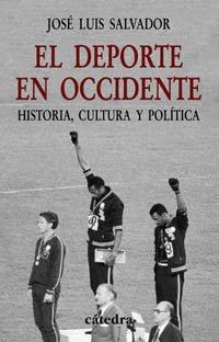 El deporte en Occidente: Historia, cultura y política (Historia. Serie Menor) por José Luis Salvador