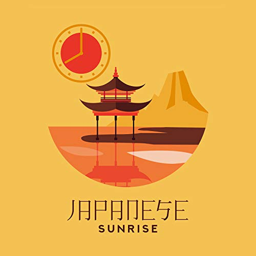 Japanese Sunrise - Wonderful Japanese Melodies for Morning Relaxation & Meditation Session, Wake Up with the Zen Alarm Clock (Alarm-zen)