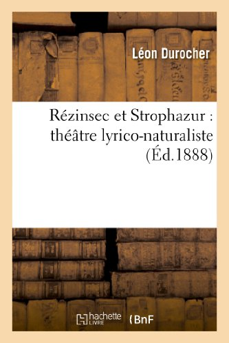 Rezinsec Et Strophazur: Theatre Lyrico-Naturaliste (Arts) par Leon Durocher