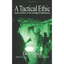 A Tactical Ethic: Moral Conduct in the Insurgent Battlespace
