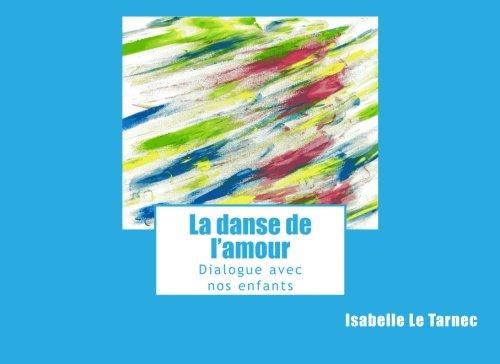 La danse de l'amour: Dialogue avec nos enfants