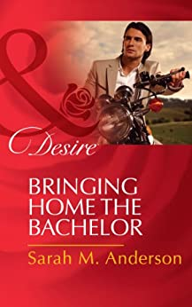 Bringing Home the Bachelor (Mills & Boon Desire) (The Bolton Brothers, Book 2) by [Anderson, Sarah M.]