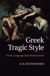 Greek Tragic Style: Form, Language and Interpretation by R. B. Rutherford (2014-11-20)