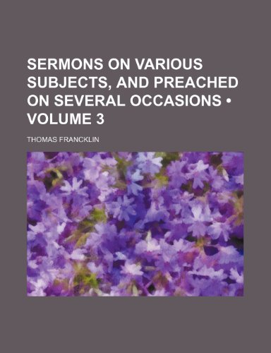 Sermons on Various Subjects, and Preached on Several Occasions (Volume 3)