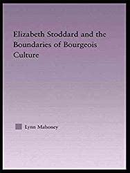 [Elizabeth Stoddard and the Boundaries of Bourgeois Culture] (By: Lynn Mahoney) [published: January, 2004]