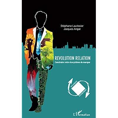 Révolution relation: Construire votre écosystème de marque