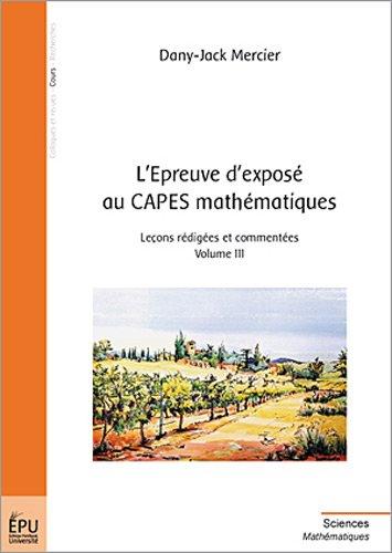 L'épreuve d'exposé au CAPES mathématiques : Tome 3, Leçons rédigées et commentées par Dany-Jack Mercier