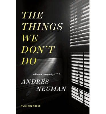 the-things-we-dont-do-by-author-andres-neuman-translated-by-nick-caistor-translated-by-lorenza-garci