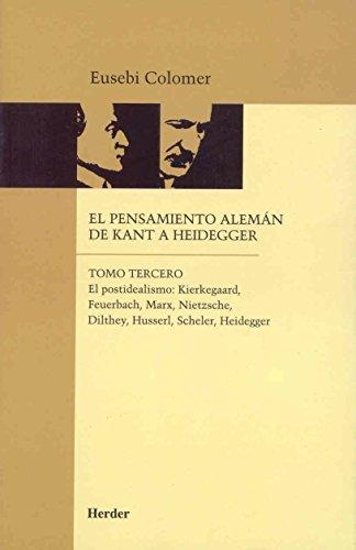 El pensamiento alemán de Kant a Heidegger tomo III: El postidealismo : Kierkegaard, Feuerbach, Marx, Nietzsche, Dilthey, Husserl, Scheler, Heidegger: 3 (Biblioteca Herder) por Eusebi Colomer