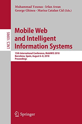Mobile Web and Intelligent Information Systems: 15th International Conference, MobiWIS 2018, Barcelona, Spain, August 6-8, 2018, Proceedings (Lecture Notes ... Science Book 10995) (English Edition)
