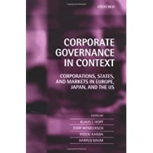 Corporate Governance in Context: Corporations, States, and Markets in Europe, Japan, and the US