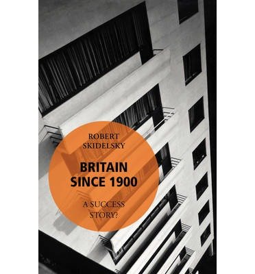 [(Britain Since 1900 - A Success Story?: Book 6)] [ By (author) Robert Skidelsky ] [October, 2014]