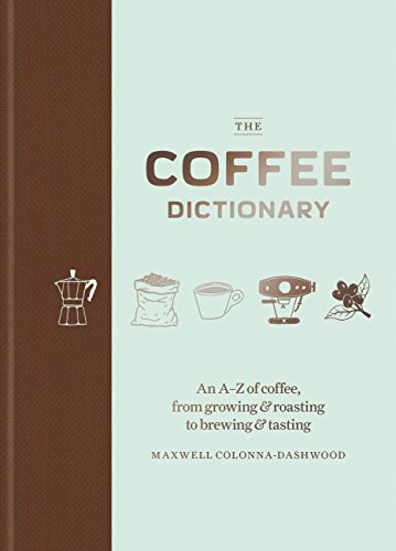 The Coffee Dictionary: An A-Z of coffee, from growing & roasting to brewing & tasting 41Dmq1X vJL