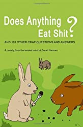 Does Anything Eat Shit?: And 101 Other Stupid Questions by Sarah Herman (2007-08-02)