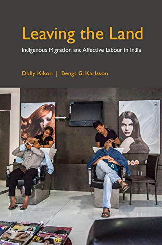 Leaving the Land: Indigenous Migration and Affective Labour in India