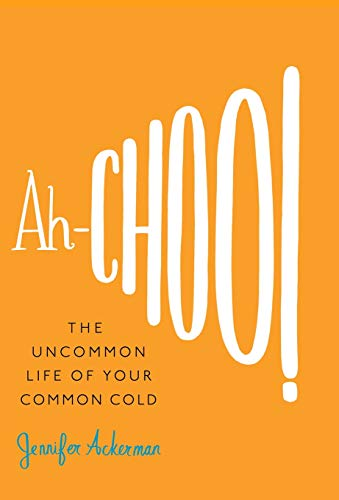 Ah-Choo!: The Uncommon Life of Your Common Cold (Jennifer Ackerman)