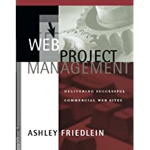 Web Project Management: Delivering Successful Commercial Web Sites by Ashley Friedlein (2000-10-31)