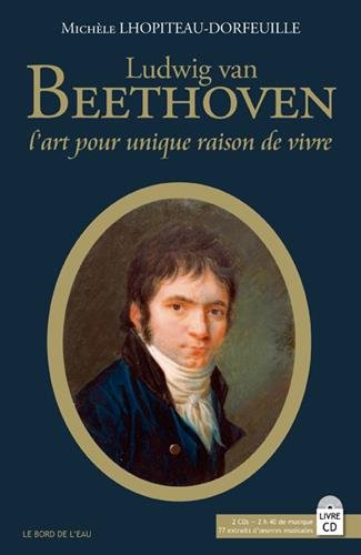 Ludwig van Beethoven : L'art pour unique raison de vivre (2CD audio) par
