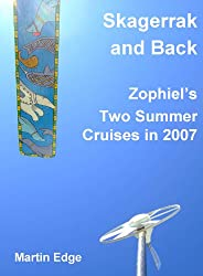 Skagerrak and Back: Zophiel's Two Summer Cruises in 2007 (Zophiel's Sailing Tales Book 1)